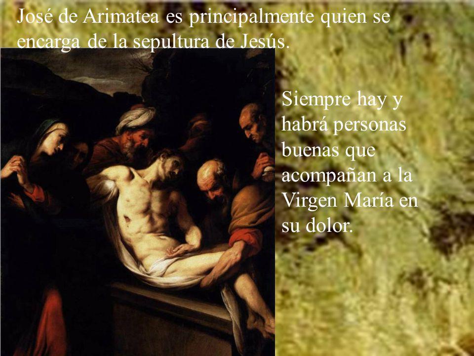 José de Arimatea es principalmente quien se encarga de la sepultura de Jesús.