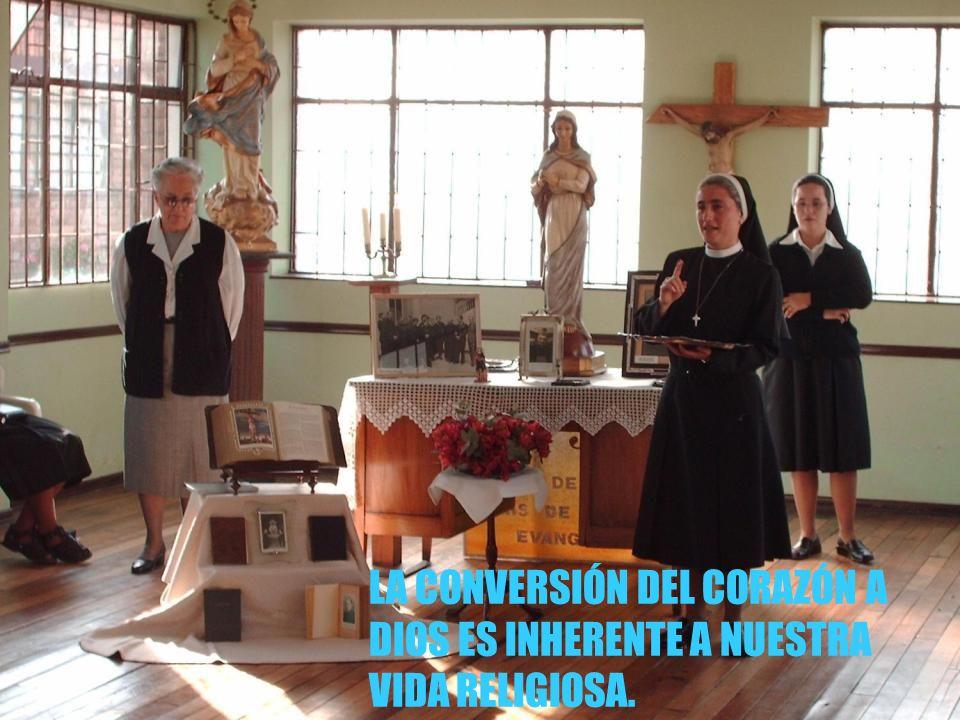 LA CONVERSIÓN DEL CORAZÓN A DIOS ES INHERENTE A NUESTRA VIDA RELIGIOSA.