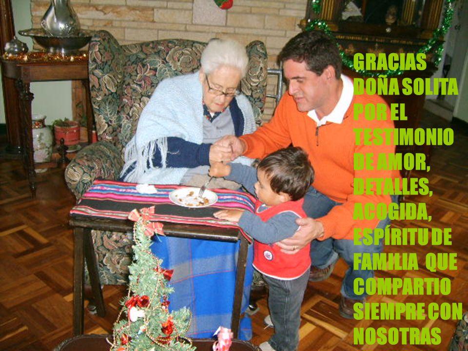 GRACIAS DOÑA SOLITA POR EL TESTIMONIO DE AMOR, DETALLES, ACOGIDA, ESPÍRITU DE FAMILIA QUE COMPARTIO SIEMPRE CON NOSOTRAS