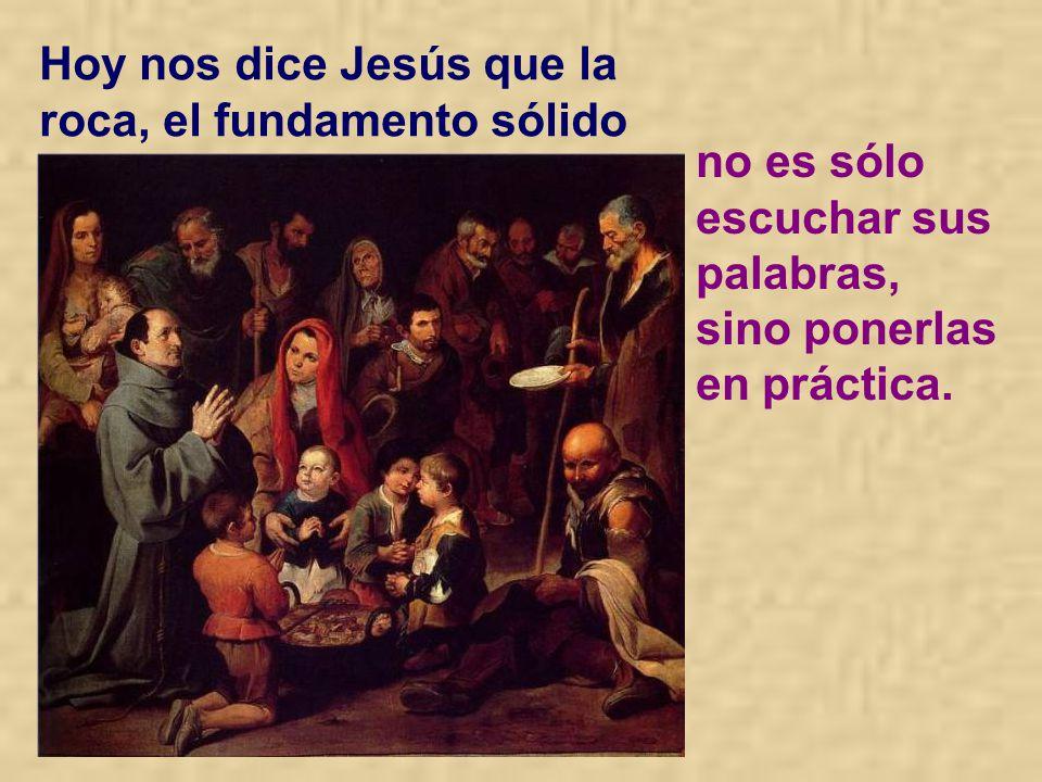 Hoy nos dice Jesús que la roca, el fundamento sólido