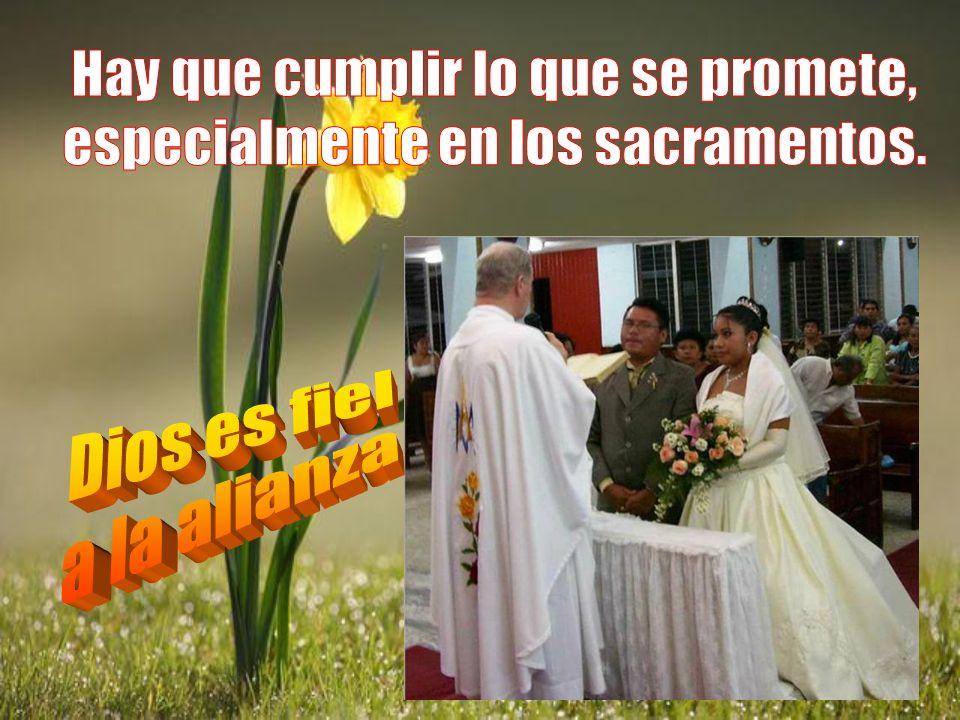 Hay que cumplir lo que se promete, especialmente en los sacramentos.