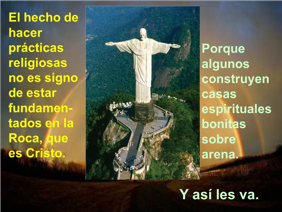 El hecho de hacer prácticas religiosas no es signo de estar fundamen-tados en la Roca, que es Cristo.