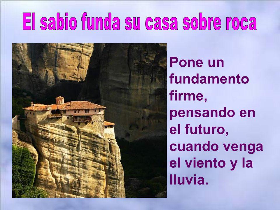El sabio funda su casa sobre roca