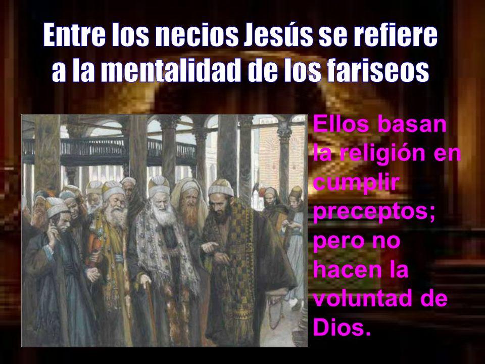 Entre los necios Jesús se refiere a la mentalidad de los fariseos