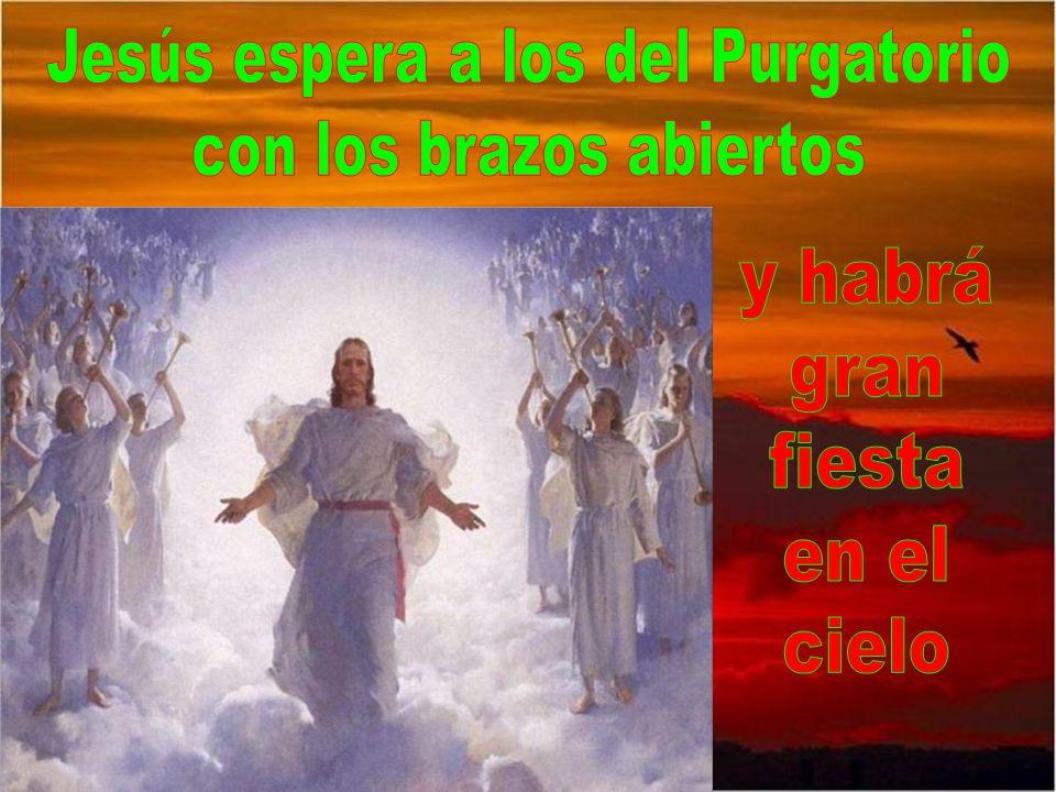 Jesús espera a los del Purgatorio con los brazos abiertos