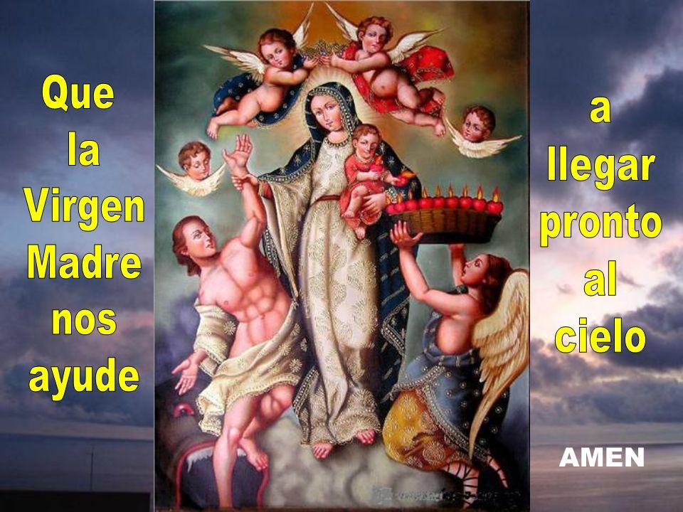 Que la Virgen Madre nos ayude a llegar pronto al cielo AMEN