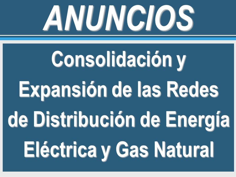 ANUNCIOS Consolidación y Expansión de las Redes de Distribución de Energía Eléctrica y Gas Natural.