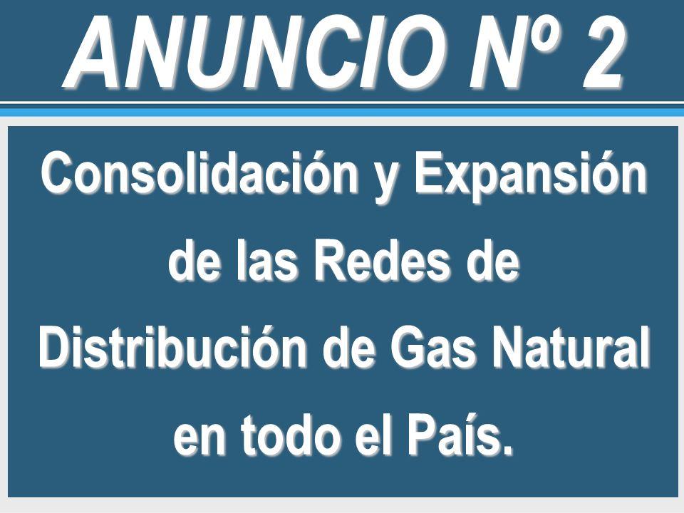 ANUNCIO Nº 2Consolidación y Expansión de las Redes de Distribución de Gas Natural en todo el País.
