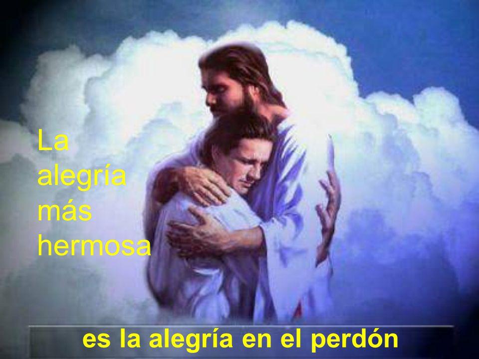 La alegría más hermosa es la alegría en el perdón