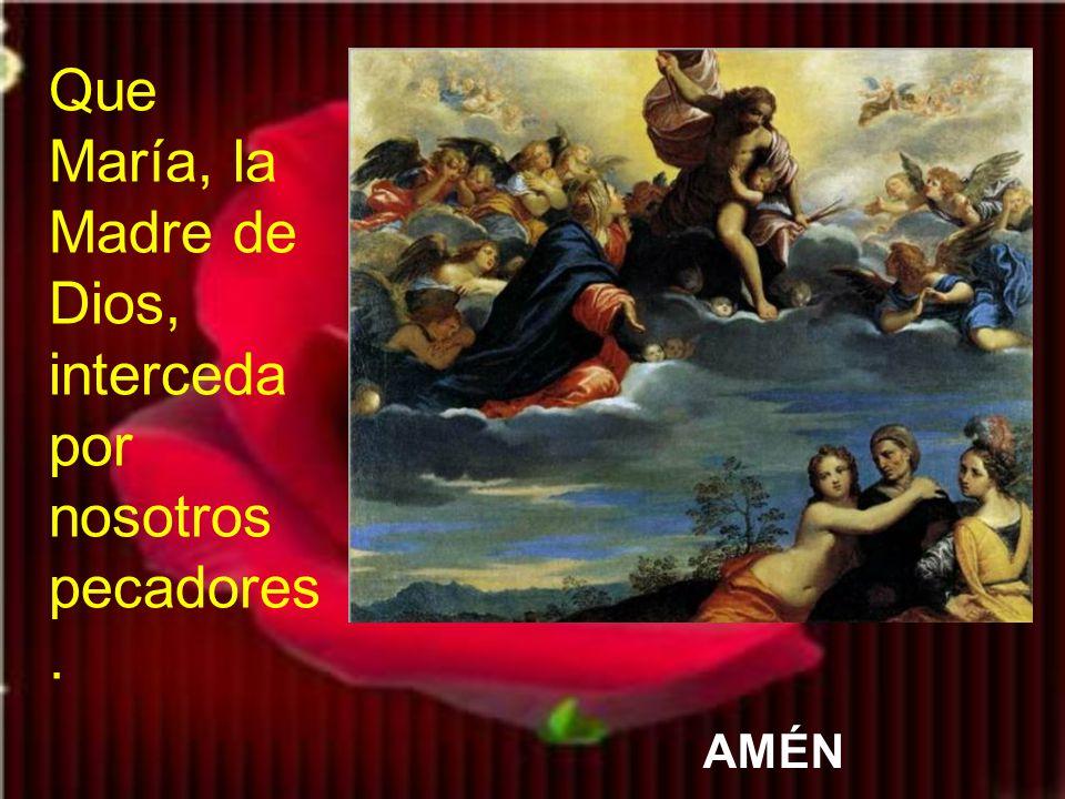 Que María, la Madre de Dios, interceda por nosotros pecadores.