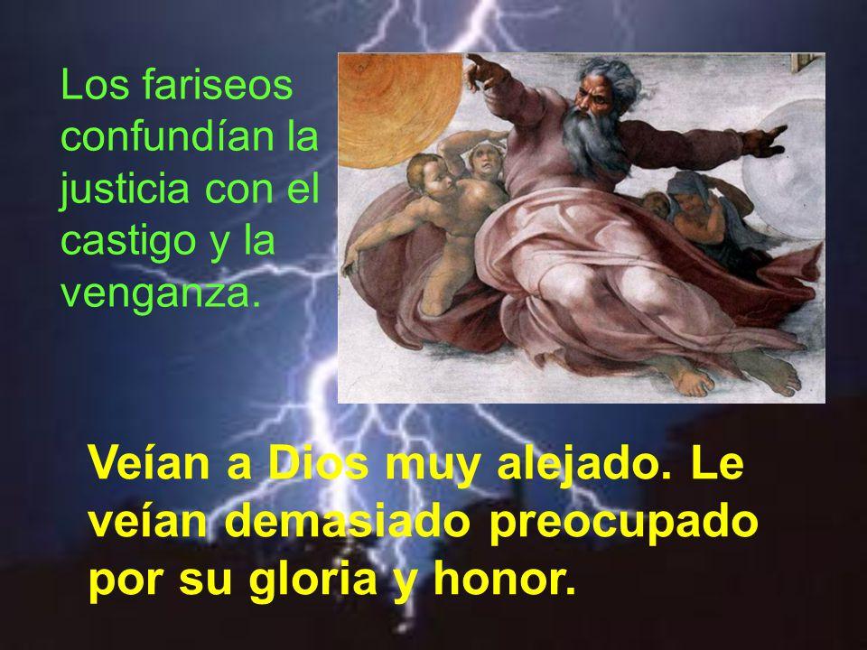 Los fariseos confundían la justicia con el castigo y la venganza.