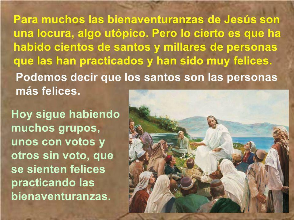 Para muchos las bienaventuranzas de Jesús son una locura, algo utópico