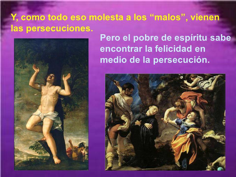 Y, como todo eso molesta a los malos , vienen las persecuciones.