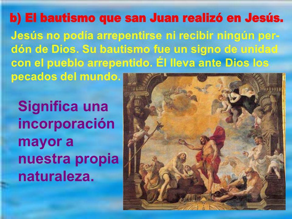 b) El bautismo que san Juan realizó en Jesús.