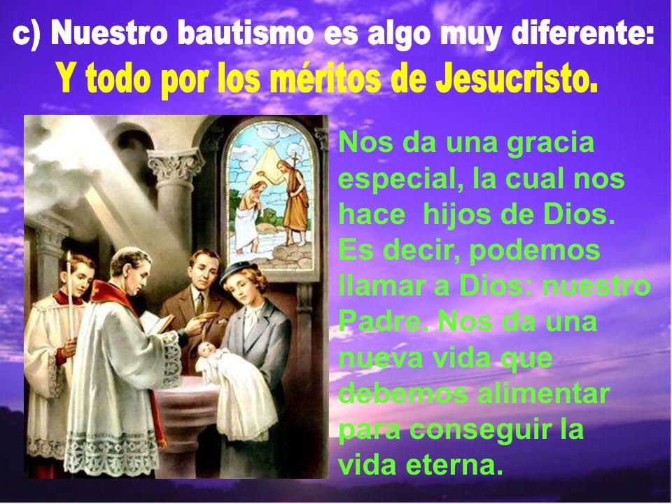 c) Nuestro bautismo es algo muy diferente: