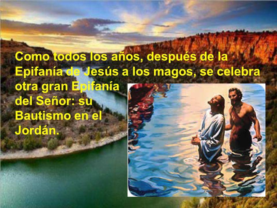 Como todos los años, después de la Epifanía de Jesús a los magos, se celebra otra gran Epifanía del Señor: su Bautismo en el Jordán.