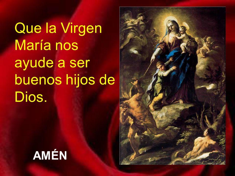 Que la Virgen María nos ayude a ser buenos hijos de Dios.