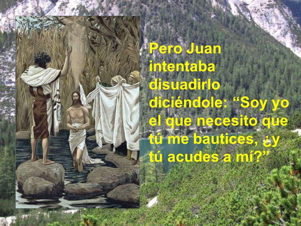 Pero Juan intentaba disuadirlo diciéndole: Soy yo el que necesito que tú me bautices, ¿y tú acudes a mí
