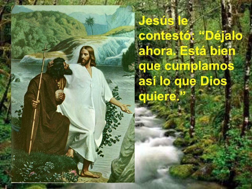 Jesús le contestó: Déjalo ahora
