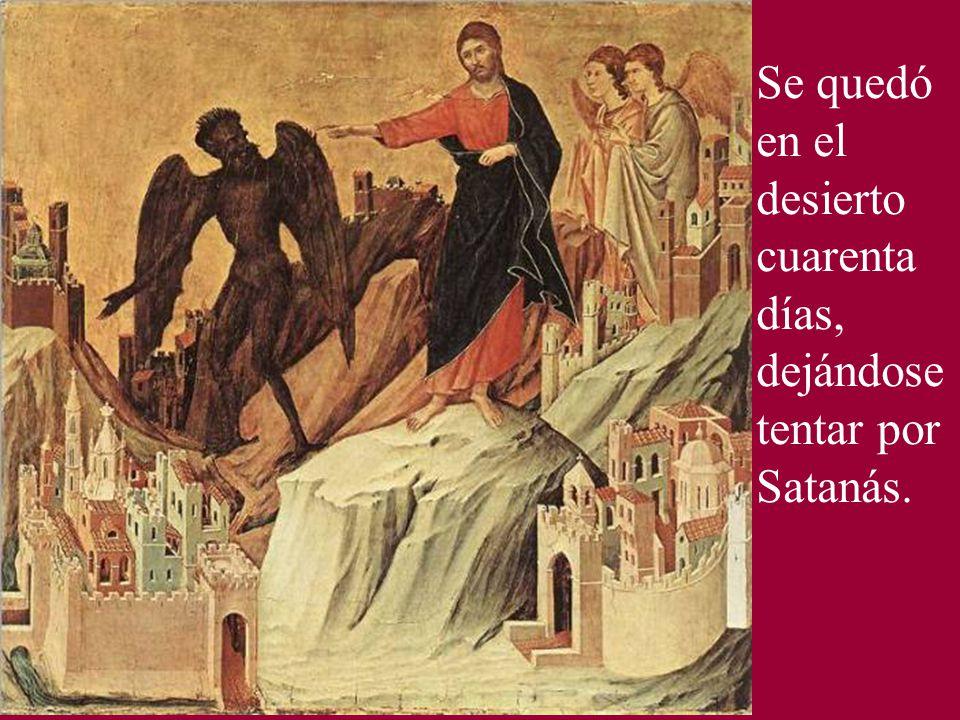 Se quedó en el desierto cuarenta días, dejándose tentar por Satanás.