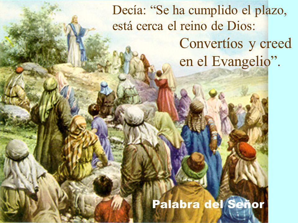 Convertíos y creed en el Evangelio .