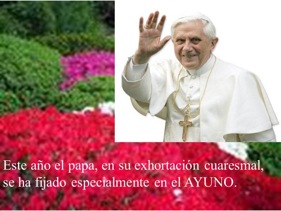 Este año el papa, en su exhortación cuaresmal, se ha fijado especialmente en el AYUNO.