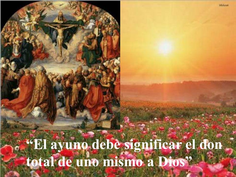 El ayuno debe significar el don total de uno mismo a Dios