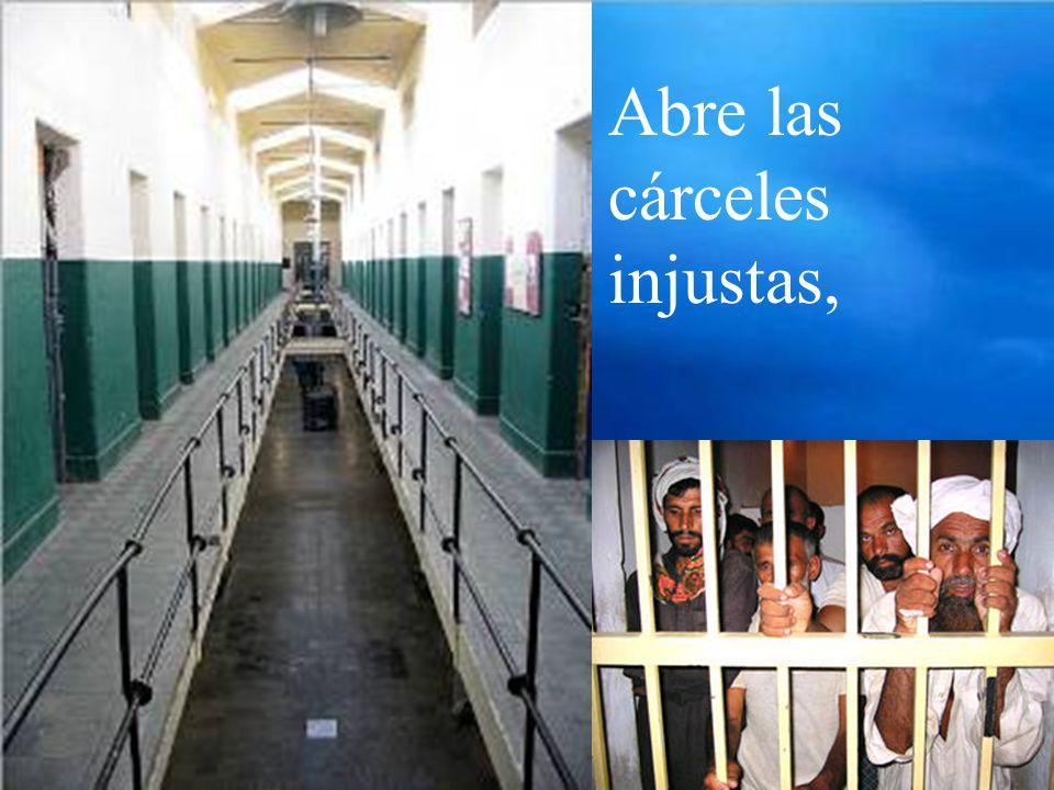 Abre las cárceles injustas,