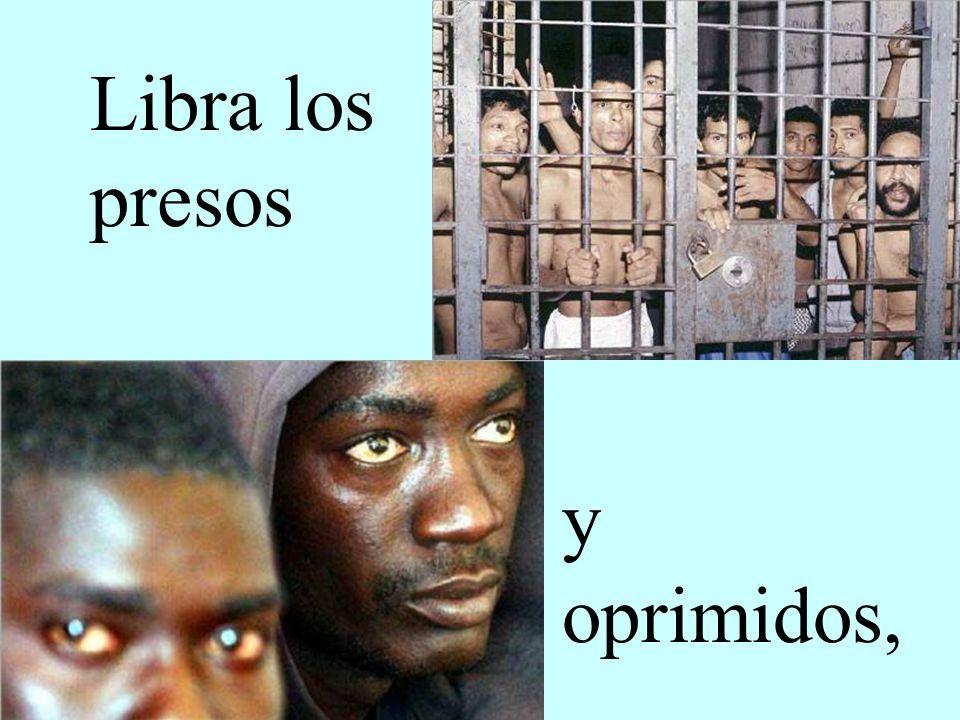 Libra los presos y oprimidos,