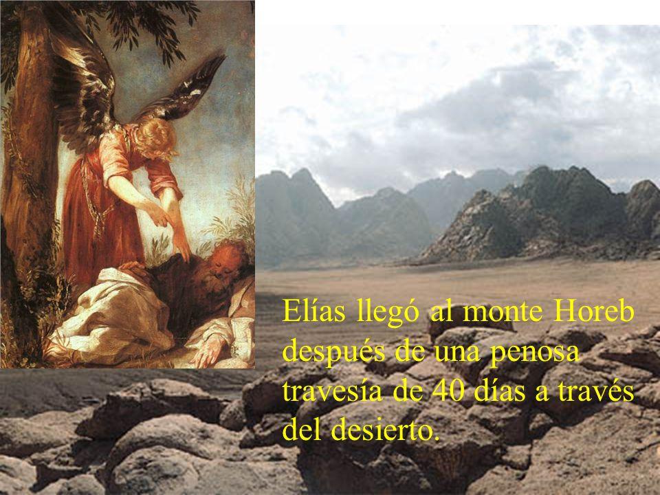 Elías llegó al monte Horeb después de una penosa travesía de 40 días a través del desierto.
