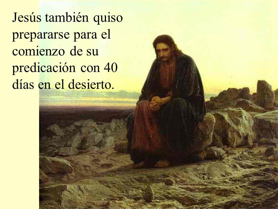 Jesús también quiso prepararse para el comienzo de su predicación con 40 días en el desierto.
