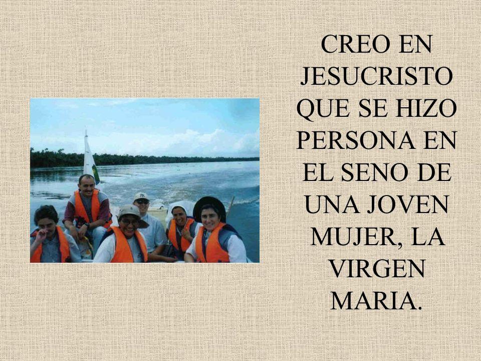 CREO EN JESUCRISTO QUE SE HIZO PERSONA EN EL SENO DE UNA JOVEN MUJER, LA VIRGEN MARIA.