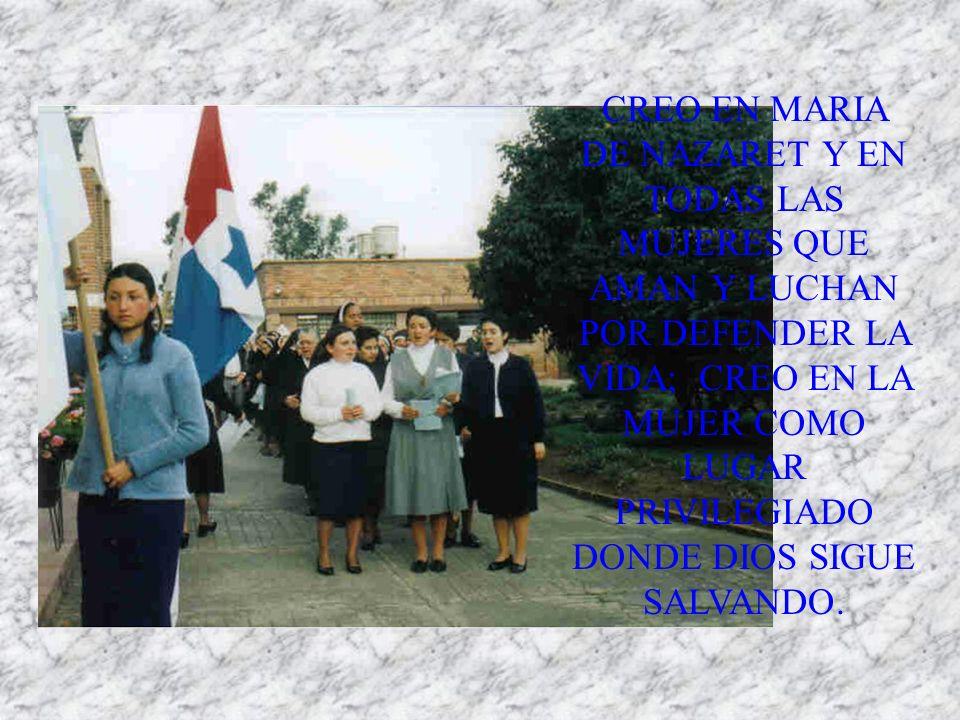 CREO EN MARIA DE NAZARET Y EN TODAS LAS MUJERES QUE AMAN Y LUCHAN POR DEFENDER LA VIDA; CREO EN LA MUJER COMO LUGAR PRIVILEGIADO DONDE DIOS SIGUE SALVANDO.