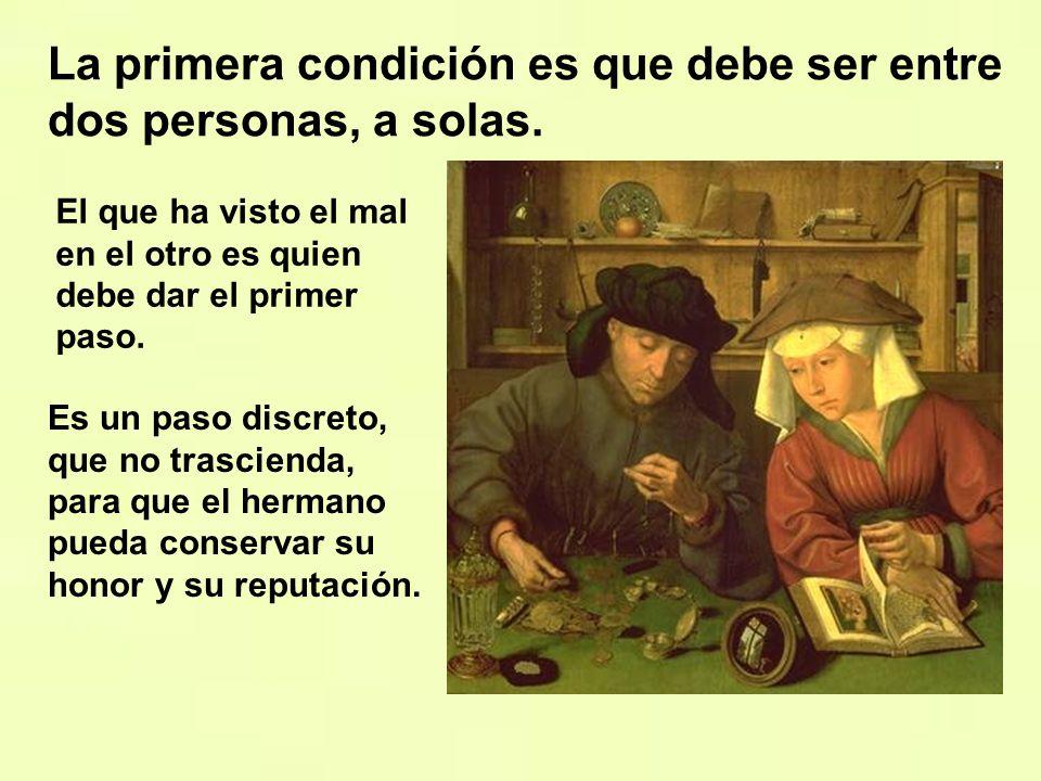La primera condición es que debe ser entre dos personas, a solas.