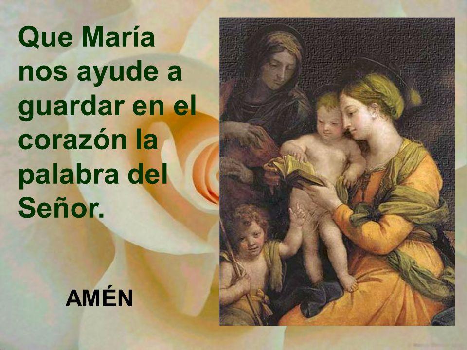 Que María nos ayude a guardar en el corazón la palabra del Señor.