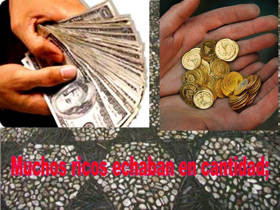 Muchos ricos echaban en cantidad;