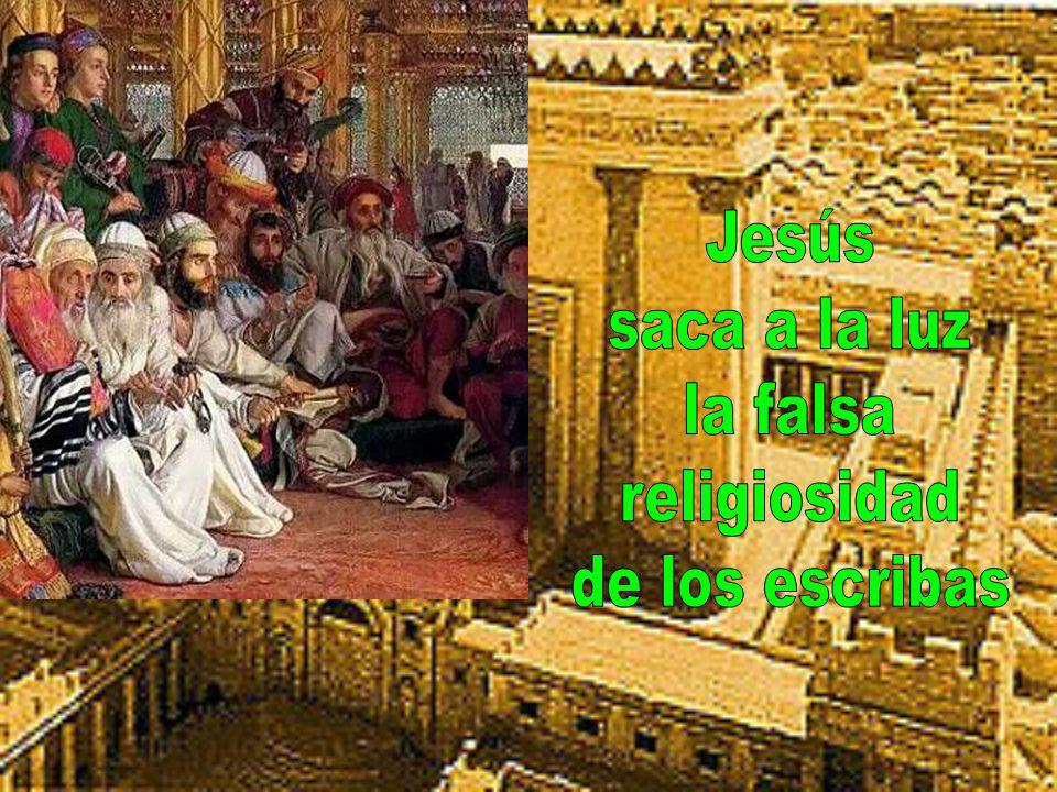Jesús saca a la luz la falsa religiosidad de los escribas