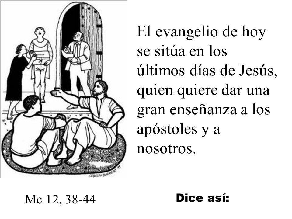 El evangelio de hoy se sitúa en los últimos días de Jesús, quien quiere dar una gran enseñanza a los apóstoles y a nosotros.