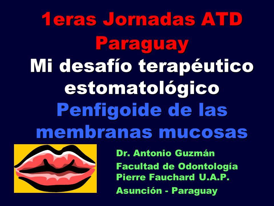 1eras Jornadas ATD Paraguay Mi desafío terapéutico estomatológico Penfigoide de las membranas mucosas