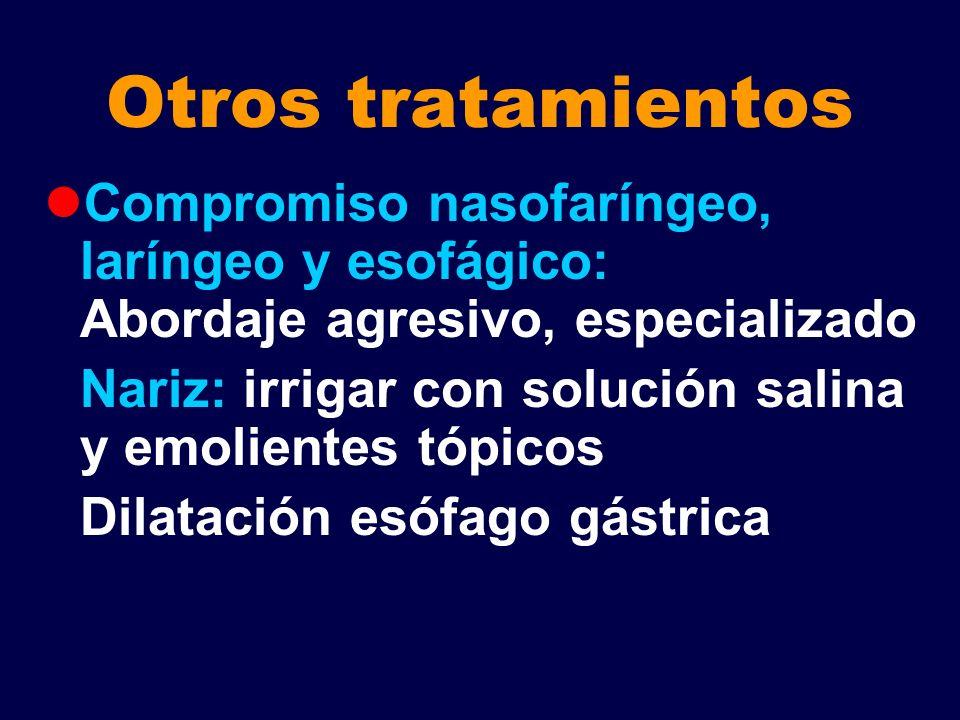 Otros tratamientos Compromiso nasofaríngeo, laríngeo y esofágico: Abordaje agresivo, especializado.