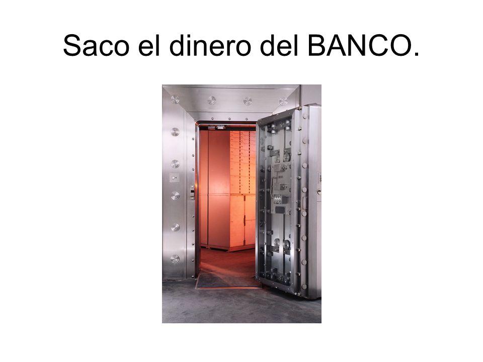 Saco el dinero del BANCO.