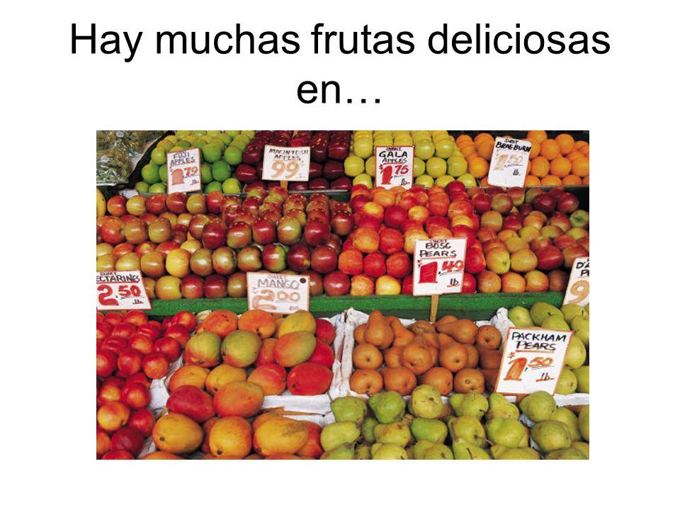 Hay muchas frutas deliciosas en…