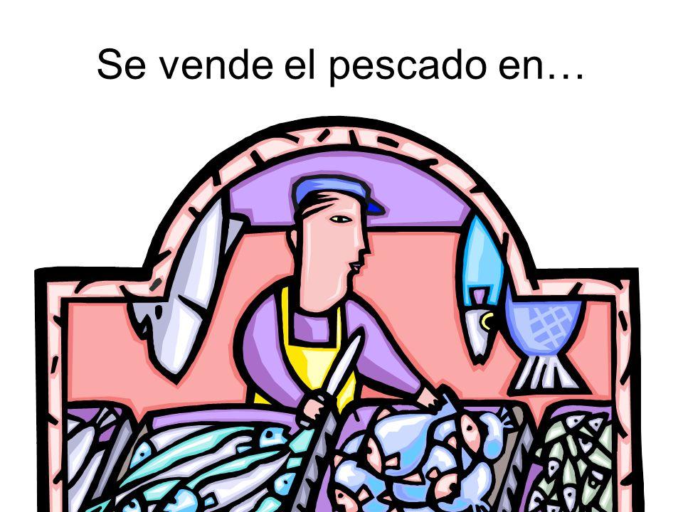 Se vende el pescado en…