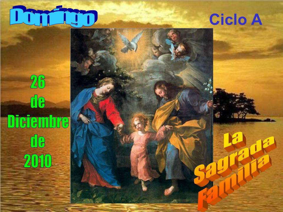 Domingo Ciclo A 26 de Diciembre 2010 La Sagrada Familia