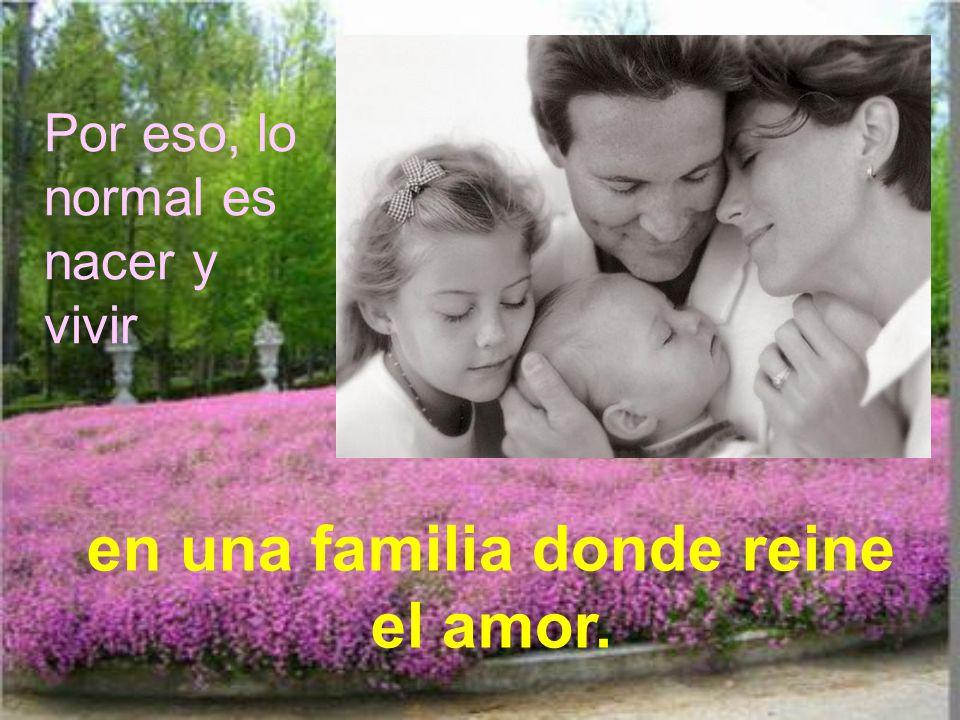 en una familia donde reine el amor.