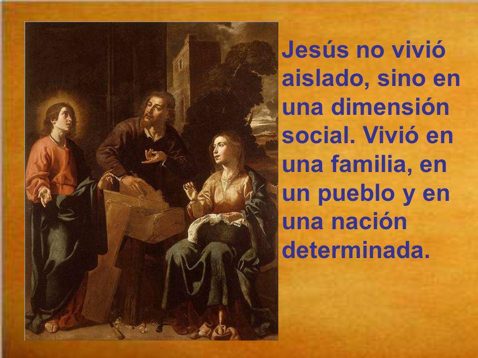 Jesús no vivió aislado, sino en una dimensión social