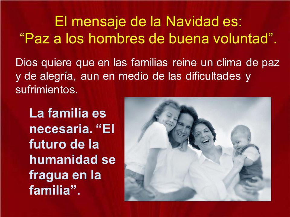 El mensaje de la Navidad es: Paz a los hombres de buena voluntad .