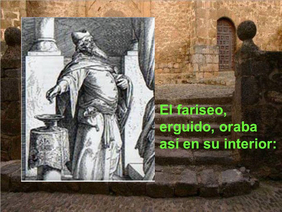 El fariseo, erguido, oraba así en su interior: