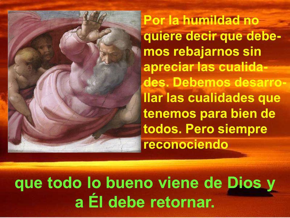 que todo lo bueno viene de Dios y a Él debe retornar.