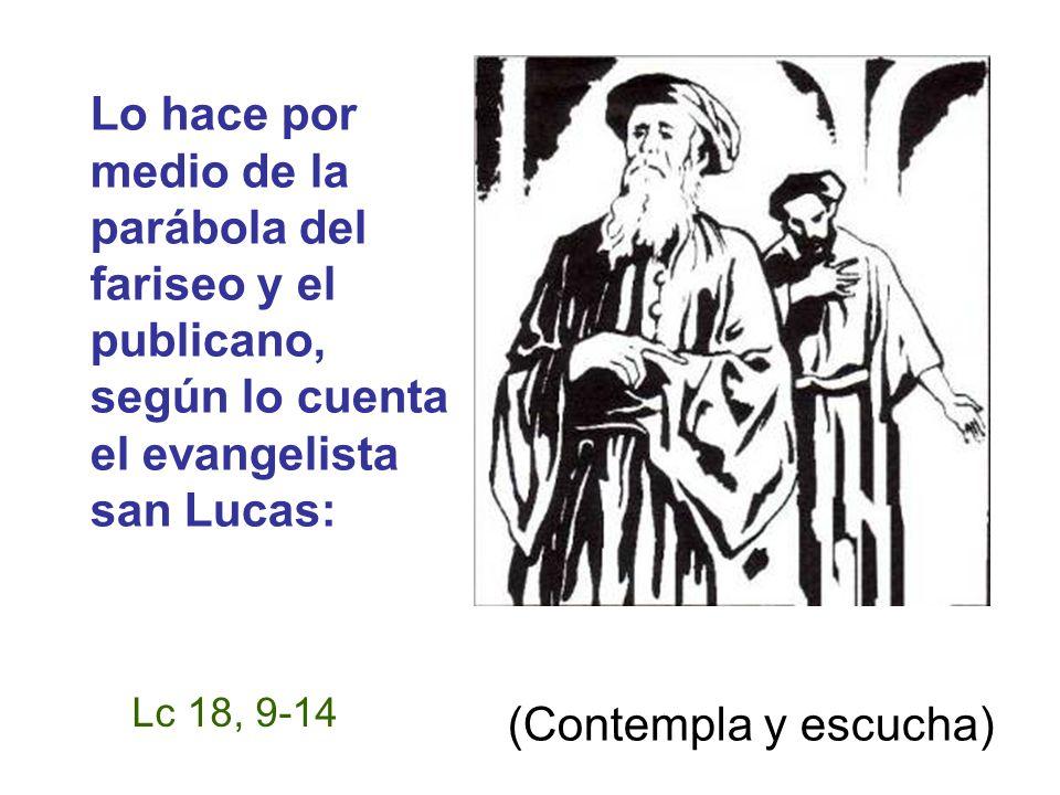 Lo hace por medio de la parábola del fariseo y el publicano, según lo cuenta el evangelista san Lucas: